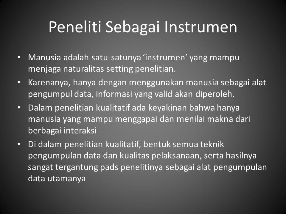Peneliti Sebagai Instrumen Manusia adalah satu-satunya 'instrumen' yang mampu menjaga naturalitas setting penelitian.