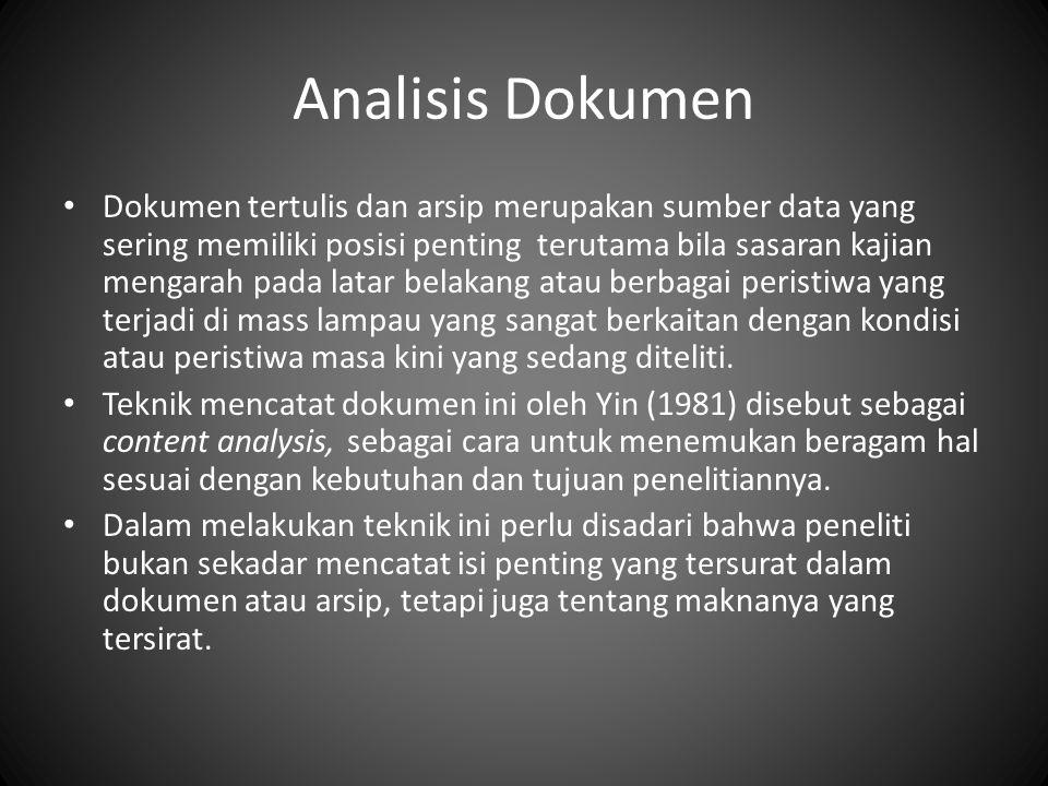 Analisis Dokumen Dokumen tertulis dan arsip merupakan sumber data yang sering memiliki posisi penting terutama bila sasaran kajian mengarah pada latar