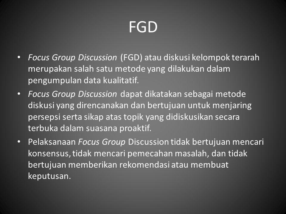 FGD Focus Group Discussion (FGD) atau diskusi kelompok terarah merupakan salah satu metode yang dilakukan dalam pengumpulan data kualitatif. Focus Gro