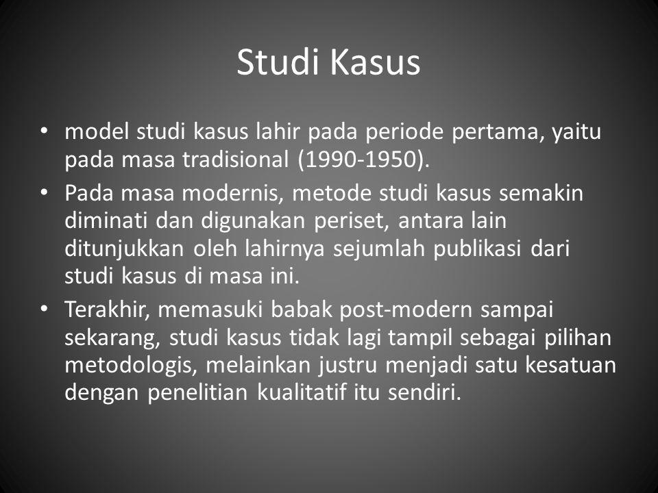 Studi Kasus model studi kasus lahir pada periode pertama, yaitu pada masa tradisional (1990-1950). Pada masa modernis, metode studi kasus semakin dimi