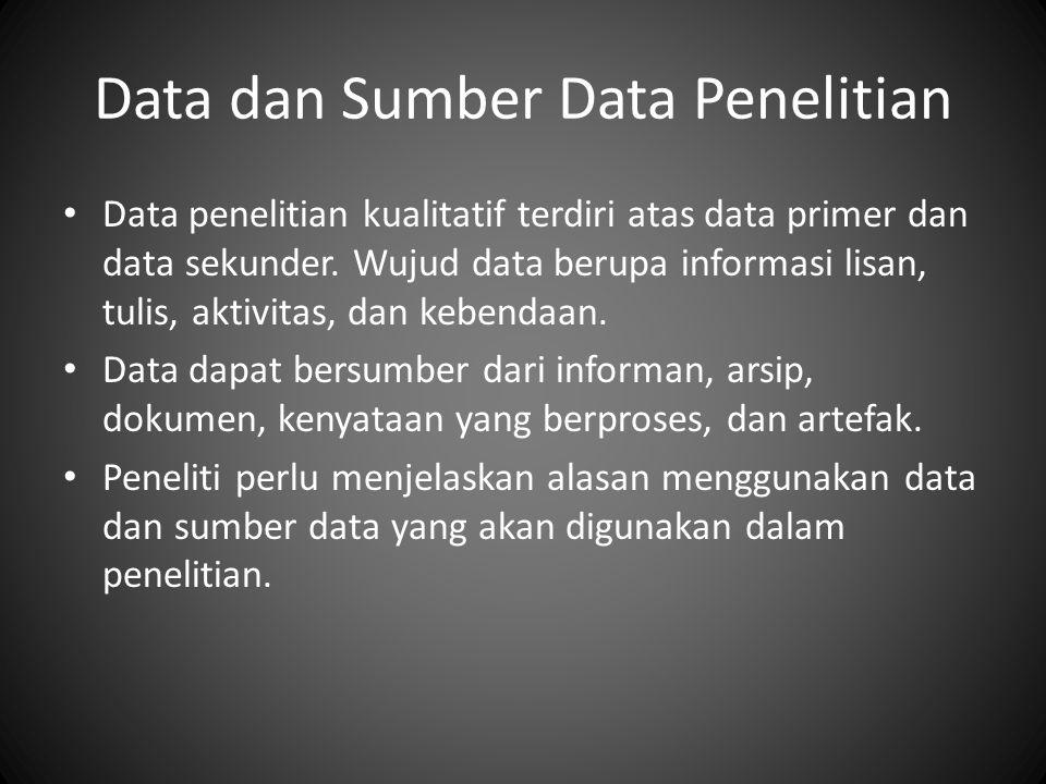 Data dan Sumber Data Penelitian Data penelitian kualitatif terdiri atas data primer dan data sekunder. Wujud data berupa informasi lisan, tulis, aktiv