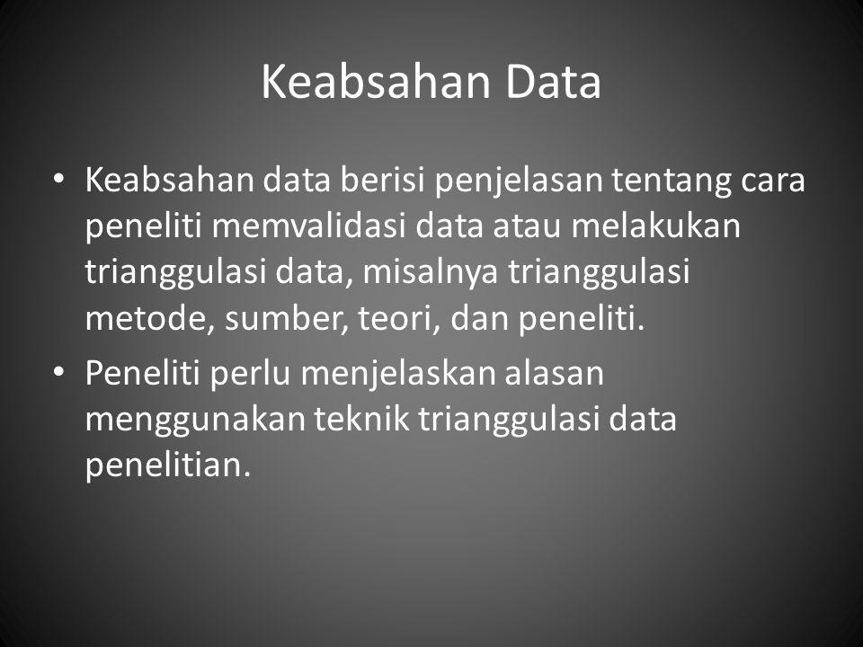 Keabsahan Data Keabsahan data berisi penjelasan tentang cara peneliti memvalidasi data atau melakukan trianggulasi data, misalnya trianggulasi metode, sumber, teori, dan peneliti.