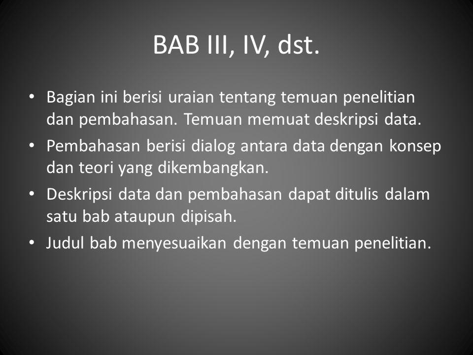 BAB III, IV, dst. Bagian ini berisi uraian tentang temuan penelitian dan pembahasan. Temuan memuat deskripsi data. Pembahasan berisi dialog antara dat