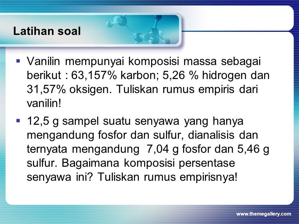 Latihan soal  Vanilin mempunyai komposisi massa sebagai berikut : 63,157% karbon; 5,26 % hidrogen dan 31,57% oksigen. Tuliskan rumus empiris dari van