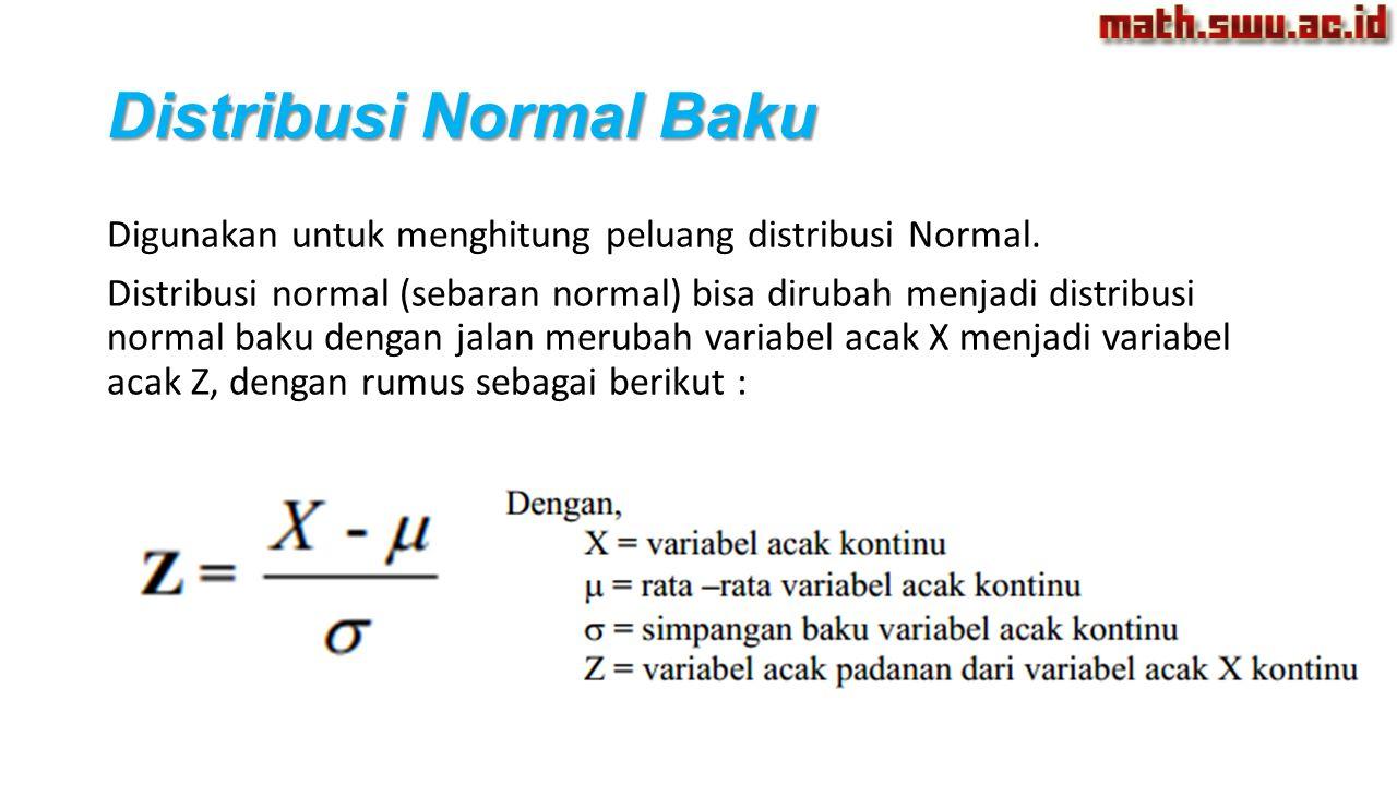 Distribusi Normal Baku Digunakan untuk menghitung peluang distribusi Normal. Distribusi normal (sebaran normal) bisa dirubah menjadi distribusi normal