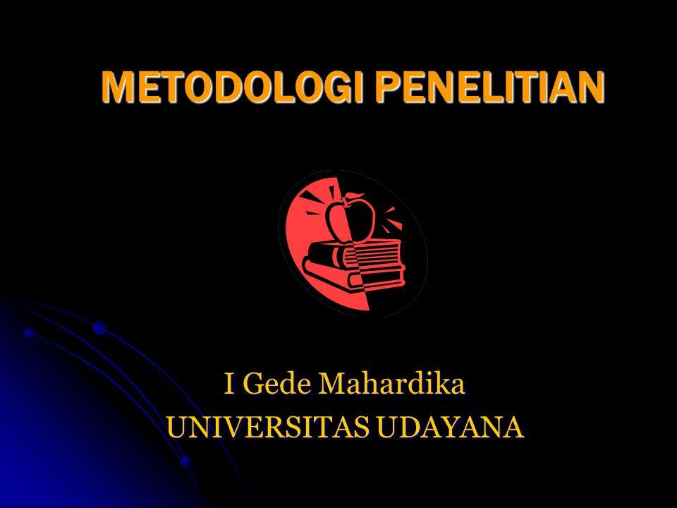 METODOLOGI PENELITIAN I Gede Mahardika UNIVERSITAS UDAYANA