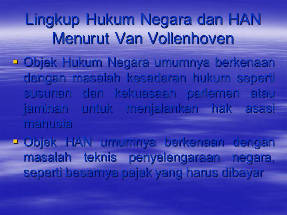 Lingkup Hukum Negara dan HAN Menurut Van Vollenhoven  Objek Hukum Negara umumnya berkenaan dengan masalah kesadaran hukum seperti susunan dan kekuasa