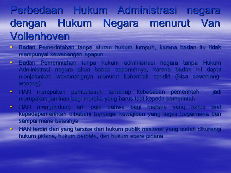 Perbedaan Hukum Administrasi negara dengan Hukum Negara menurut Van Vollenhoven  Badan Pemerintahan tanpa aturan hukum lumpuh, karena badan itu tidak