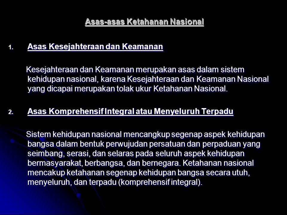 Asas-asas Ketahanan Nasional 1. Asas Kesejahteraan dan Keamanan Kesejahteraan dan Keamanan merupakan asas dalam sistem kehidupan nasional, karena Kese
