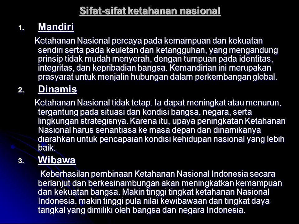 Sifat-sifat ketahanan nasional 1. Mandiri Ketahanan Nasional percaya pada kemampuan dan kekuatan sendiri serta pada keuletan dan ketangguhan, yang men