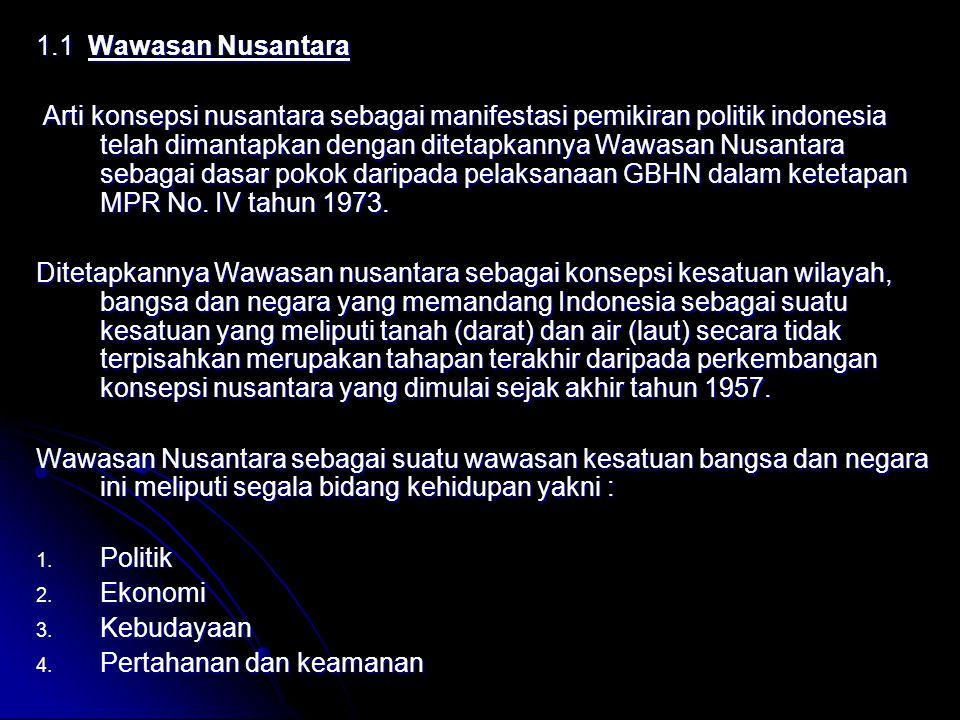 1.1 Wawasan Nusantara Arti konsepsi nusantara sebagai manifestasi pemikiran politik indonesia telah dimantapkan dengan ditetapkannya Wawasan Nusantara
