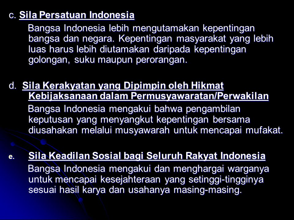 c. Sila Persatuan Indonesia Bangsa Indonesia lebih mengutamakan kepentingan bangsa dan negara. Kepentingan masyarakat yang lebih luas harus lebih diut