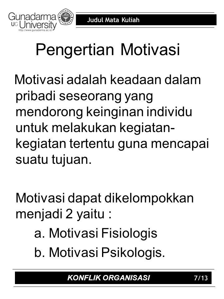 Judul Mata Kuliah 7/13 Pengertian Motivasi Motivasi adalah keadaan dalam pribadi seseorang yang mendorong keinginan individu untuk melakukan kegiatan- kegiatan tertentu guna mencapai suatu tujuan.