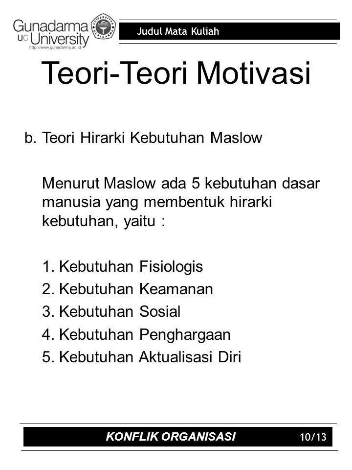 Judul Mata Kuliah 10/13 Teori-Teori Motivasi b.Teori Hirarki Kebutuhan Maslow Menurut Maslow ada 5 kebutuhan dasar manusia yang membentuk hirarki kebutuhan, yaitu : 1.