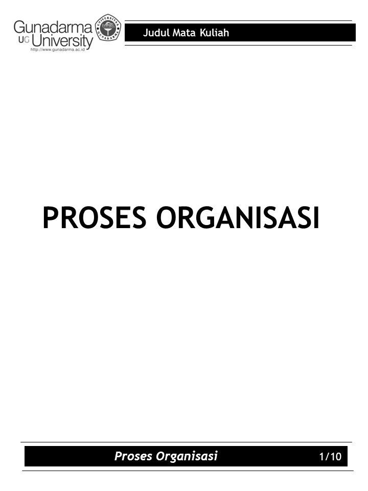 Judul Mata Kuliah Proses Organisasi 1/10 PROSES ORGANISASI