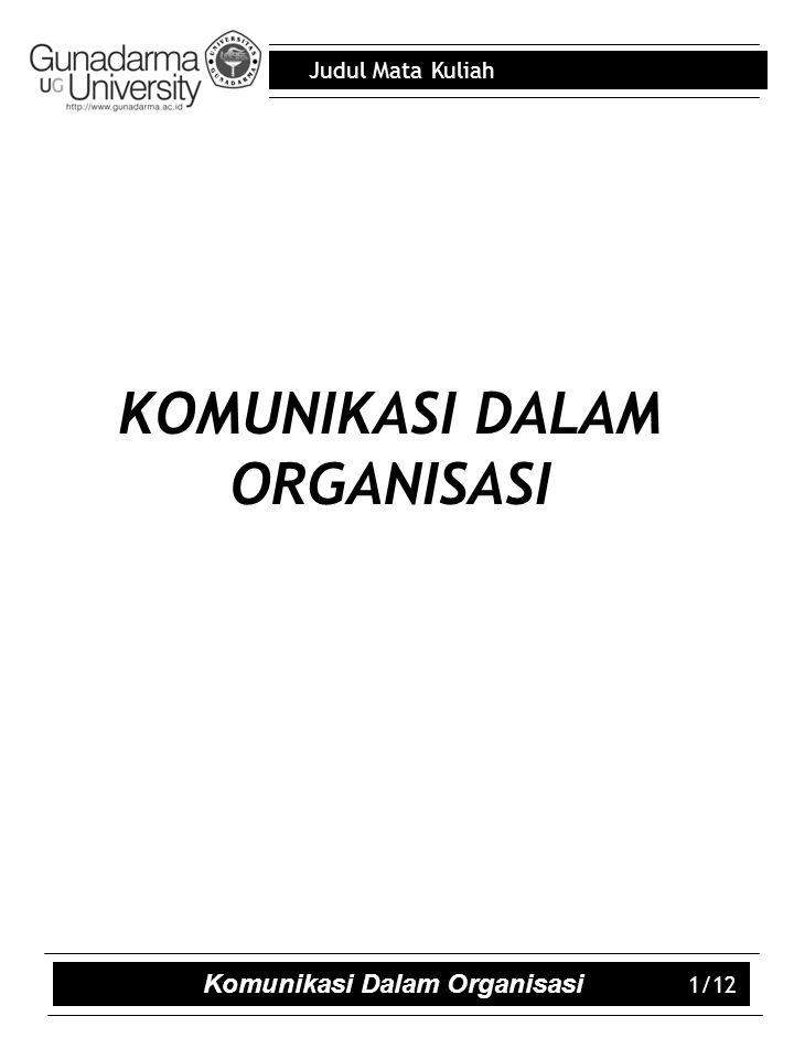 Judul Mata Kuliah Komunikasi Dalam Organisasi 1/12 KOMUNIKASI DALAM ORGANISASI