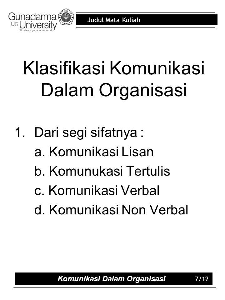 Judul Mata Kuliah Klasifikasi Komunikasi Dalam Organisasi 1.Dari segi sifatnya : a.
