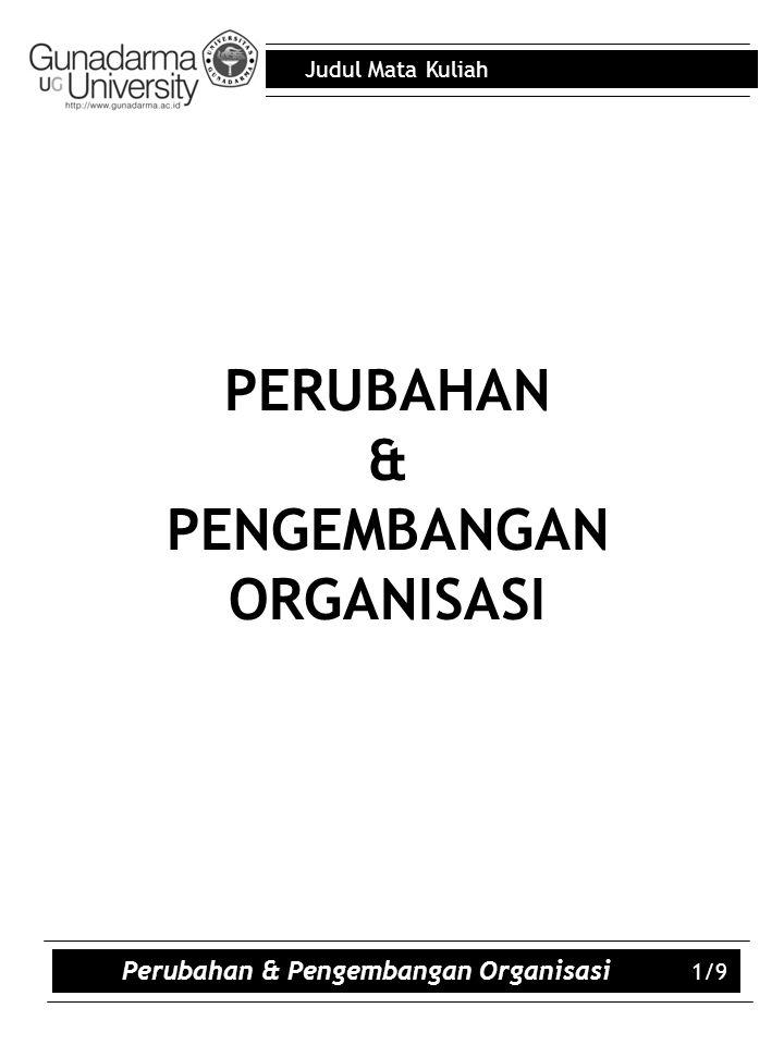 Judul Mata Kuliah Perubahan & Pengembangan Organisasi 1/9 PERUBAHAN & PENGEMBANGAN ORGANISASI