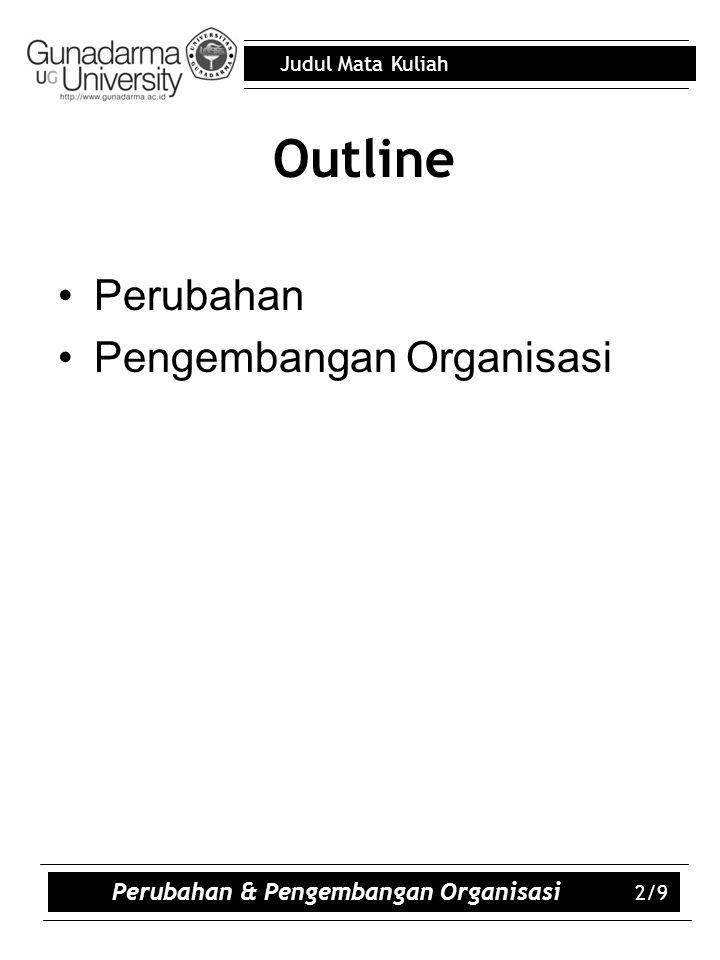 Judul Mata Kuliah Outline Perubahan Pengembangan Organisasi 2/9 Perubahan & Pengembangan Organisasi