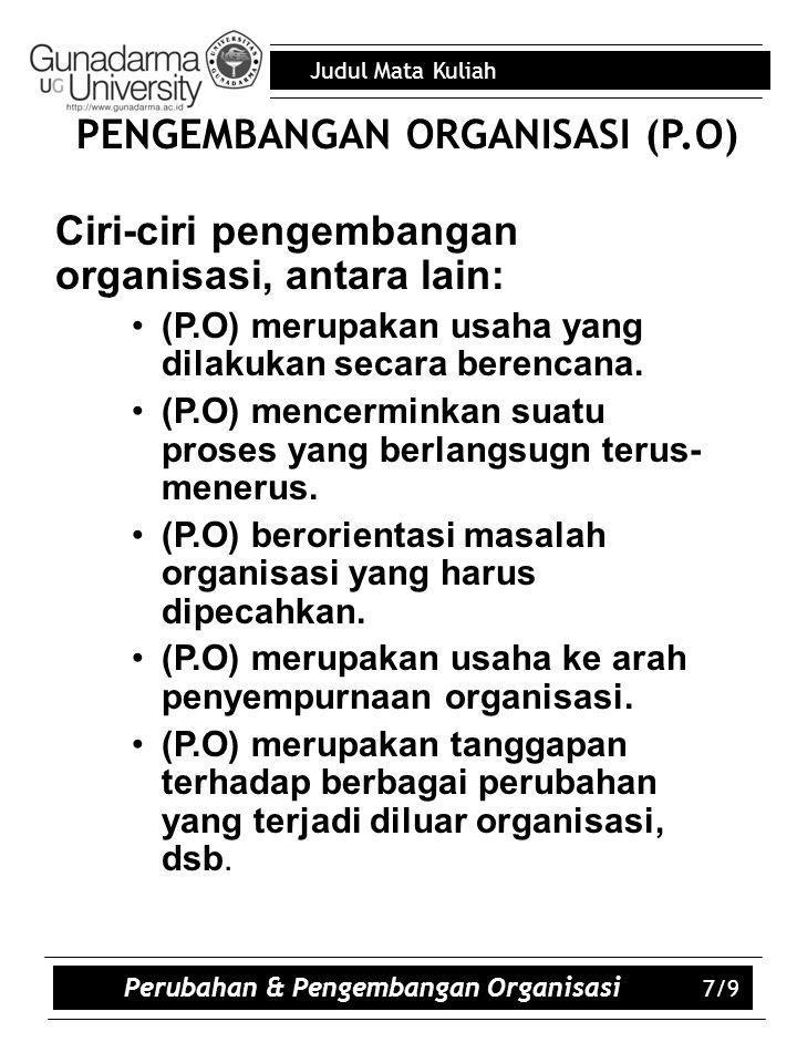 Judul Mata Kuliah PENGEMBANGAN ORGANISASI (P.O)  Ciri-ciri pengembangan organisasi, antara lain: (P.O) merupakan usaha yang dilakukan secara berencana.