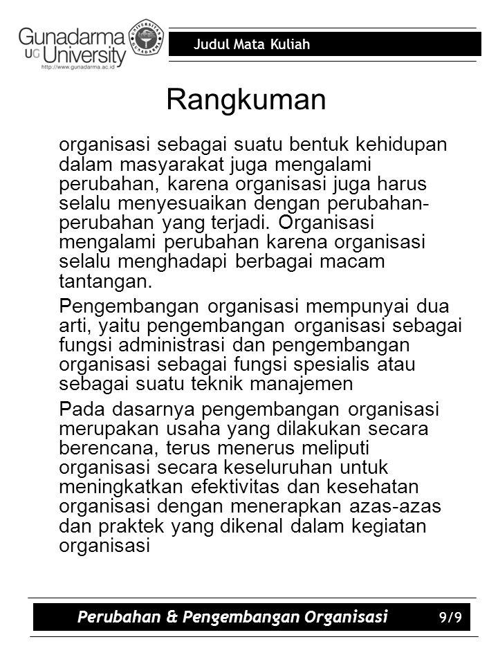 Judul Mata Kuliah Rangkuman organisasi sebagai suatu bentuk kehidupan dalam masyarakat juga mengalami perubahan, karena organisasi juga harus selalu menyesuaikan dengan perubahan- perubahan yang terjadi.