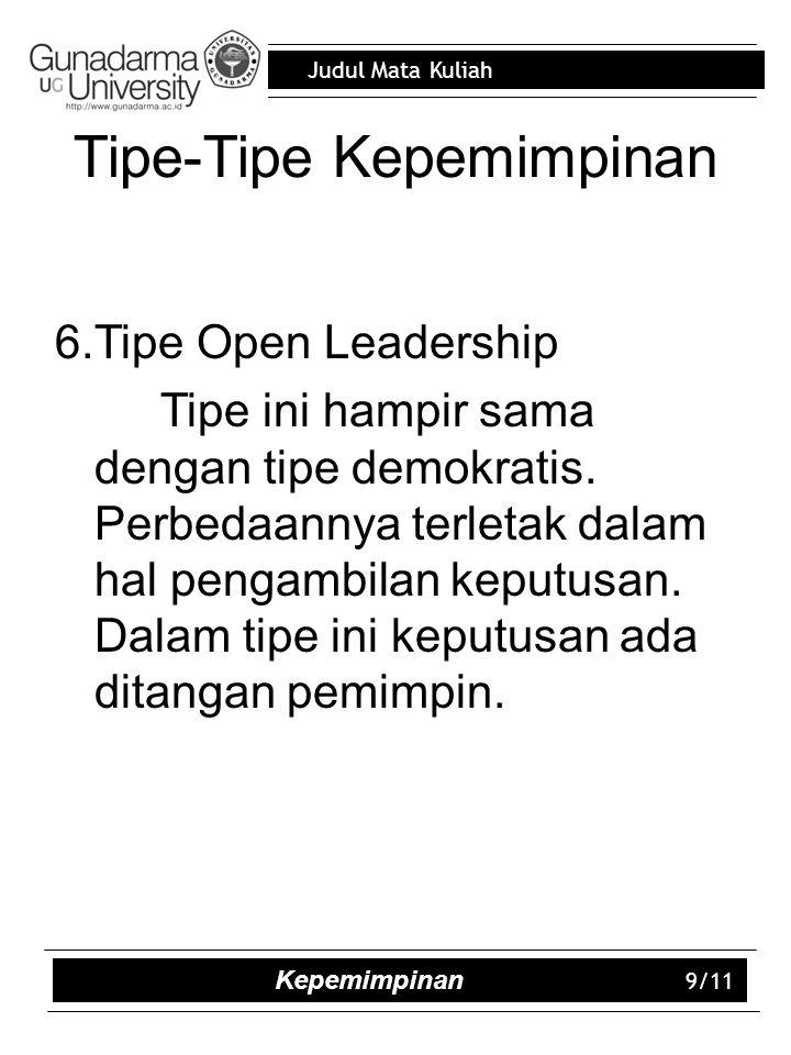 Judul Mata Kuliah Tipe-Tipe Kepemimpinan 6.Tipe Open Leadership Tipe ini hampir sama dengan tipe demokratis.