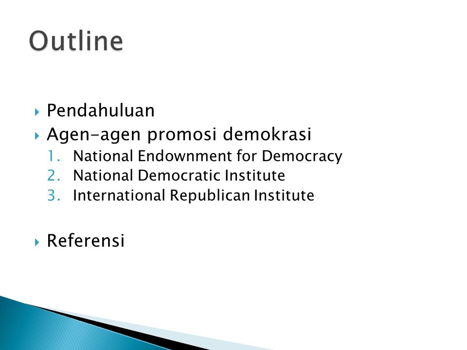  Pendahuluan  Agen-agen promosi demokrasi 1.National Endownment for Democracy 2.National Democratic Institute 3.International Republican Institute  Referensi