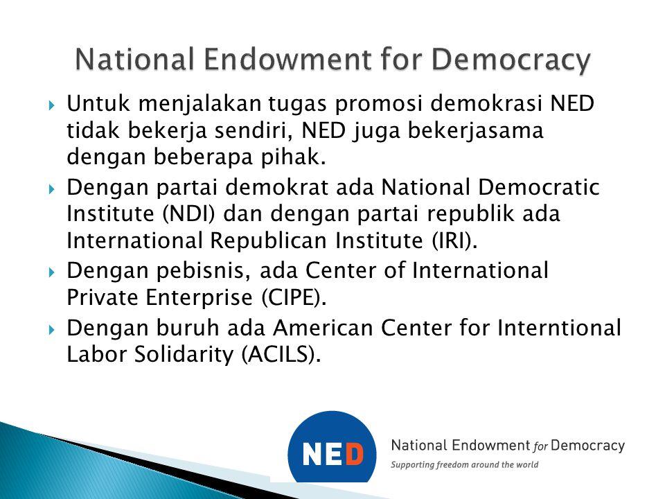  Untuk menjalakan tugas promosi demokrasi NED tidak bekerja sendiri, NED juga bekerjasama dengan beberapa pihak.