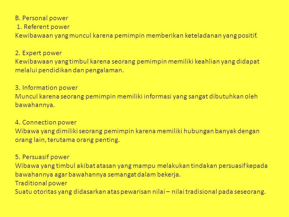 B. Personal power 1. Referent power Kewibawaan yang muncul karena pemimpin memberikan keteladanan yang positif. 2. Expert power Kewibawaan yang timbul