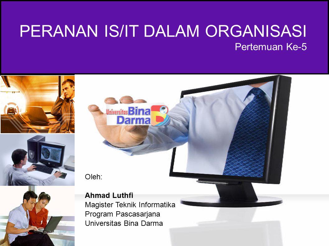 Information System (IS) dan Information Technology (IT) IS ≠ IT; IT (information technology) atau ICT – Merujuk pada teknologi (HW, SW, telekomunikasi & jaringan); – Tangible (misal.