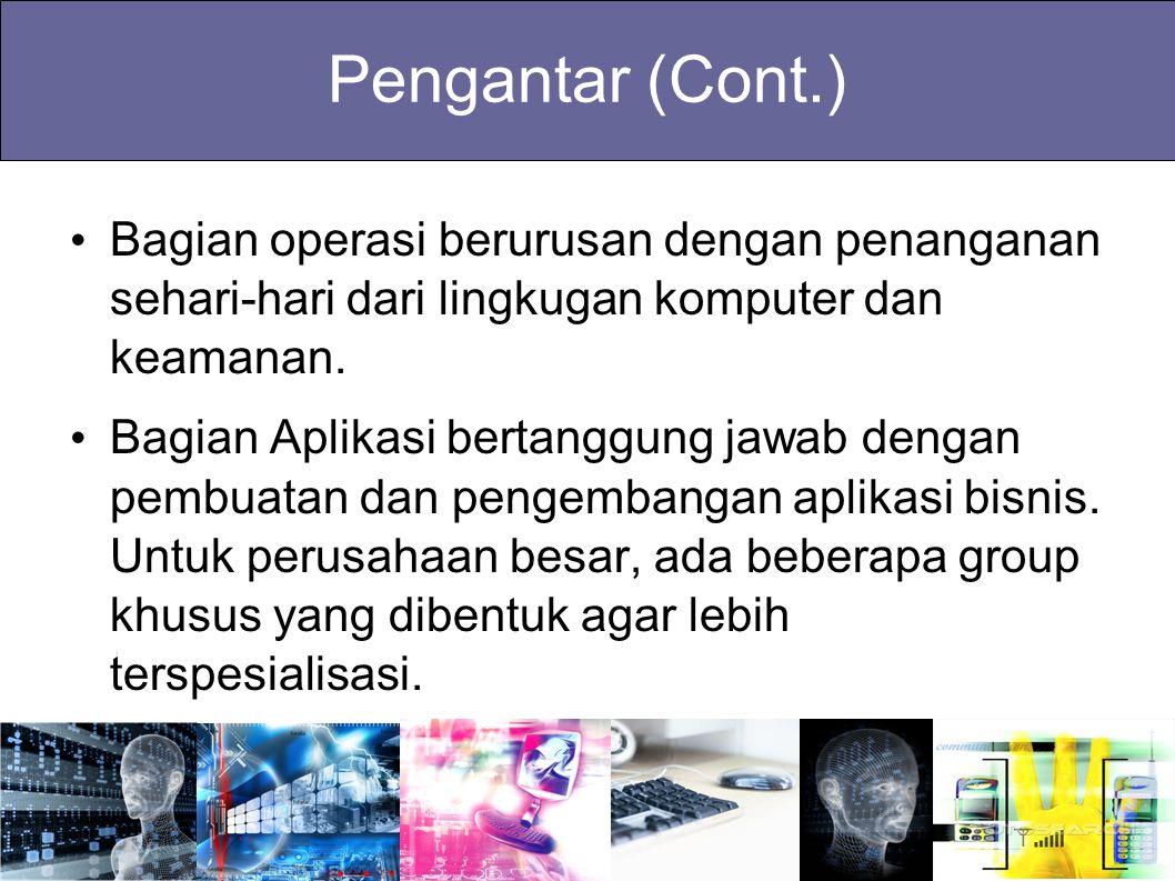 Pengantar (Cont.) Bagian operasi berurusan dengan penanganan sehari-hari dari lingkugan komputer dan keamanan. Bagian Aplikasi bertanggung jawab denga