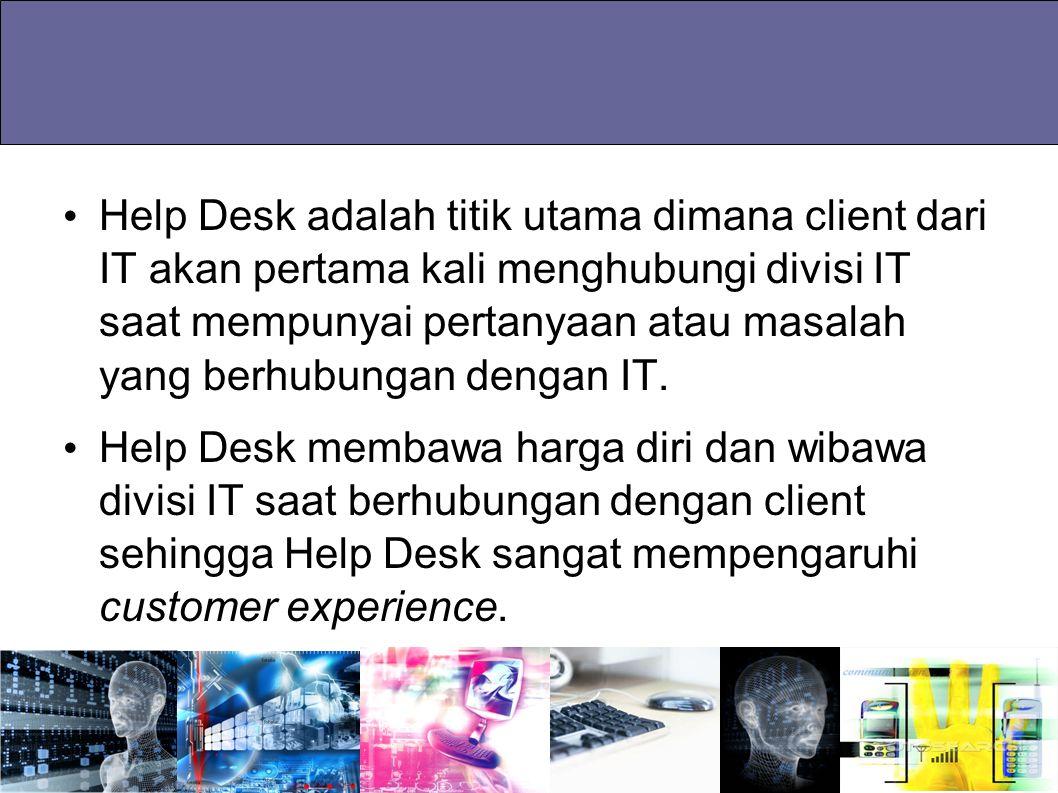 Help Desk adalah titik utama dimana client dari IT akan pertama kali menghubungi divisi IT saat mempunyai pertanyaan atau masalah yang berhubungan den