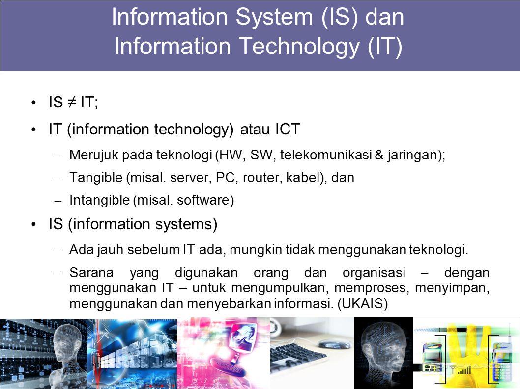 Information System (IS) dan Information Technology (IT) Sistem informasi ada untuk melayani dan membantu orang dalam bekerja / beraktivitas.