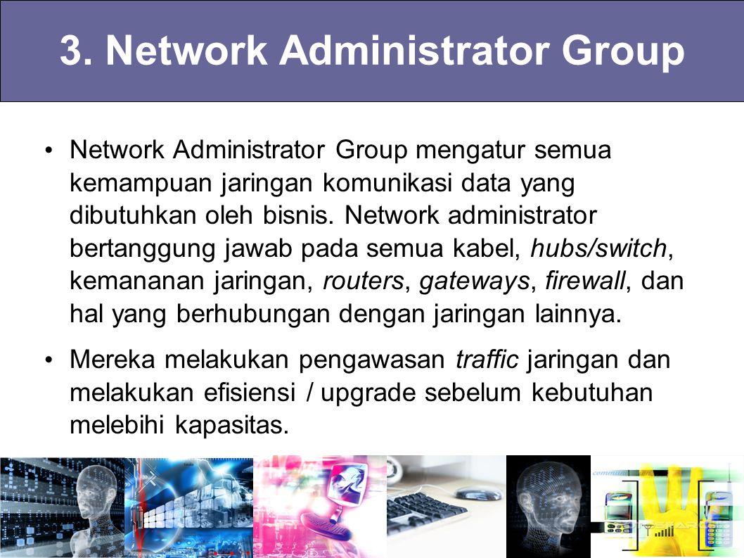3. Network Administrator Group Network Administrator Group mengatur semua kemampuan jaringan komunikasi data yang dibutuhkan oleh bisnis. Network admi