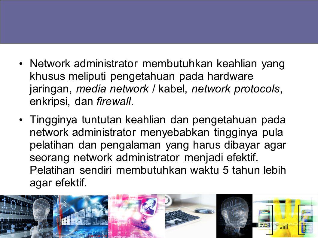 Network administrator membutuhkan keahlian yang khusus meliputi pengetahuan pada hardware jaringan, media network / kabel, network protocols, enkripsi