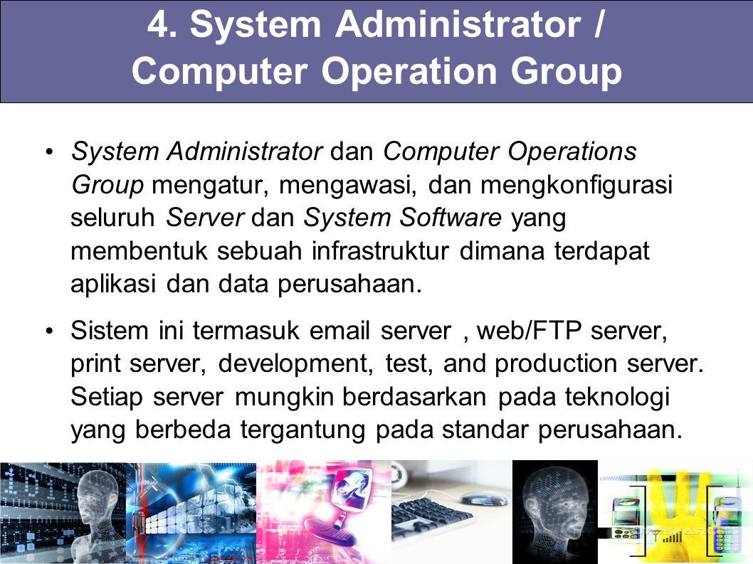 4. System Administrator / Computer Operation Group System Administrator dan Computer Operations Group mengatur, mengawasi, dan mengkonfigurasi seluruh