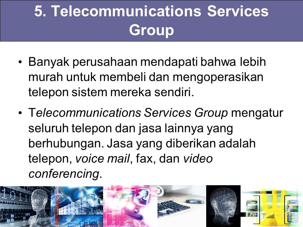 5. Telecommunications Services Group Banyak perusahaan mendapati bahwa lebih murah untuk membeli dan mengoperasikan telepon sistem mereka sendiri. Tel