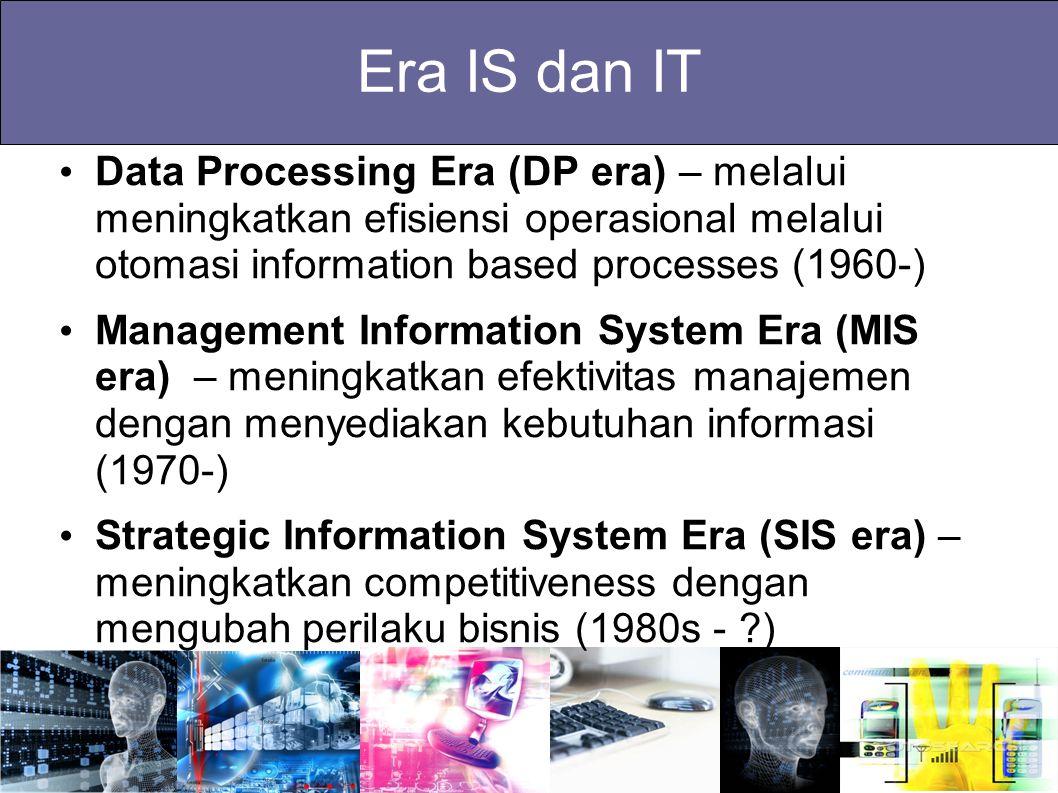 Era IS dan IT Data Processing Era (DP era) – melalui meningkatkan efisiensi operasional melalui otomasi information based processes (1960-) Management
