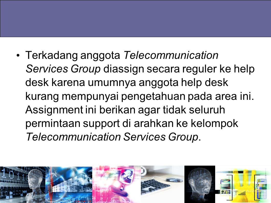 Terkadang anggota Telecommunication Services Group diassign secara reguler ke help desk karena umumnya anggota help desk kurang mempunyai pengetahuan