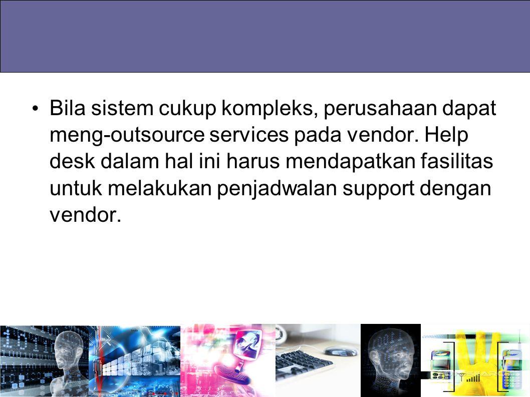Bila sistem cukup kompleks, perusahaan dapat meng-outsource services pada vendor. Help desk dalam hal ini harus mendapatkan fasilitas untuk melakukan