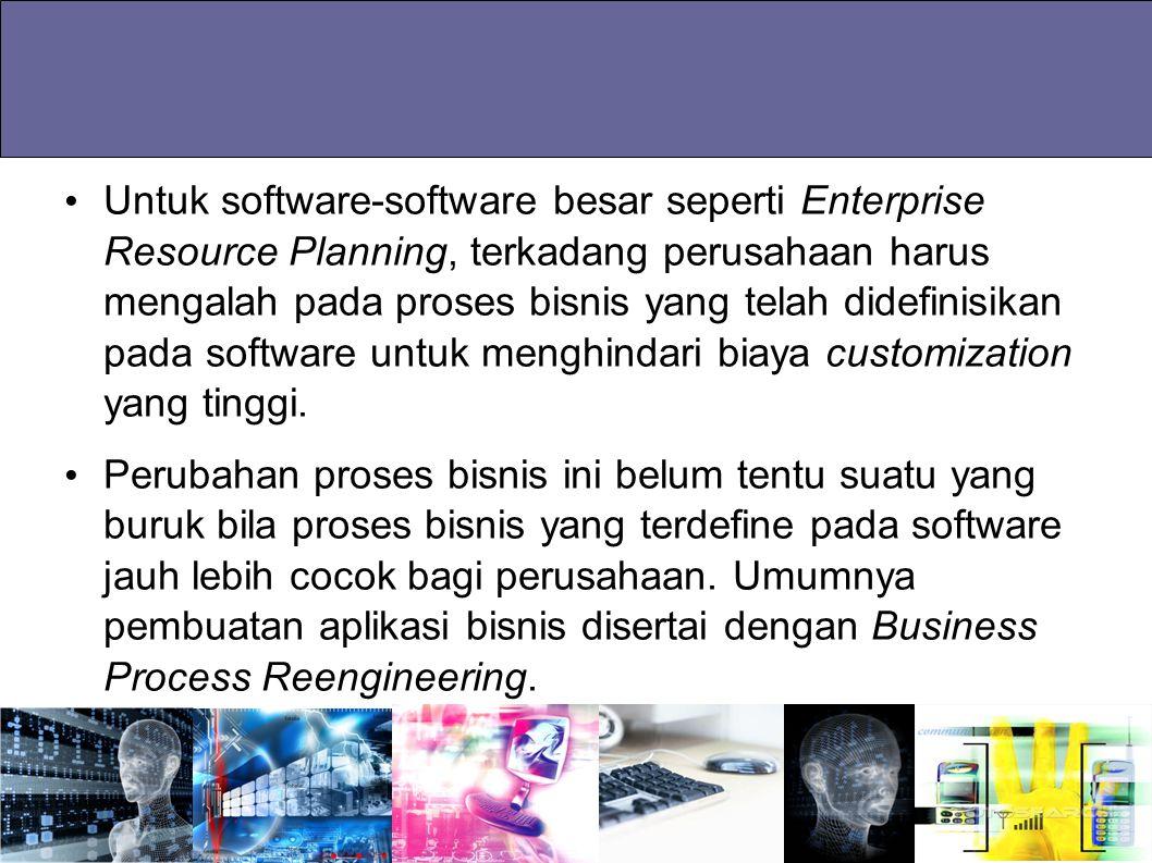 Untuk software-software besar seperti Enterprise Resource Planning, terkadang perusahaan harus mengalah pada proses bisnis yang telah didefinisikan pa