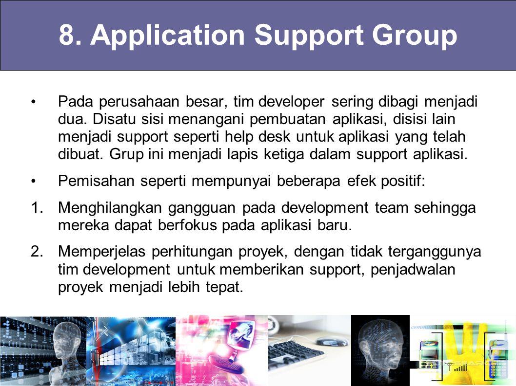 8. Application Support Group Pada perusahaan besar, tim developer sering dibagi menjadi dua. Disatu sisi menangani pembuatan aplikasi, disisi lain men