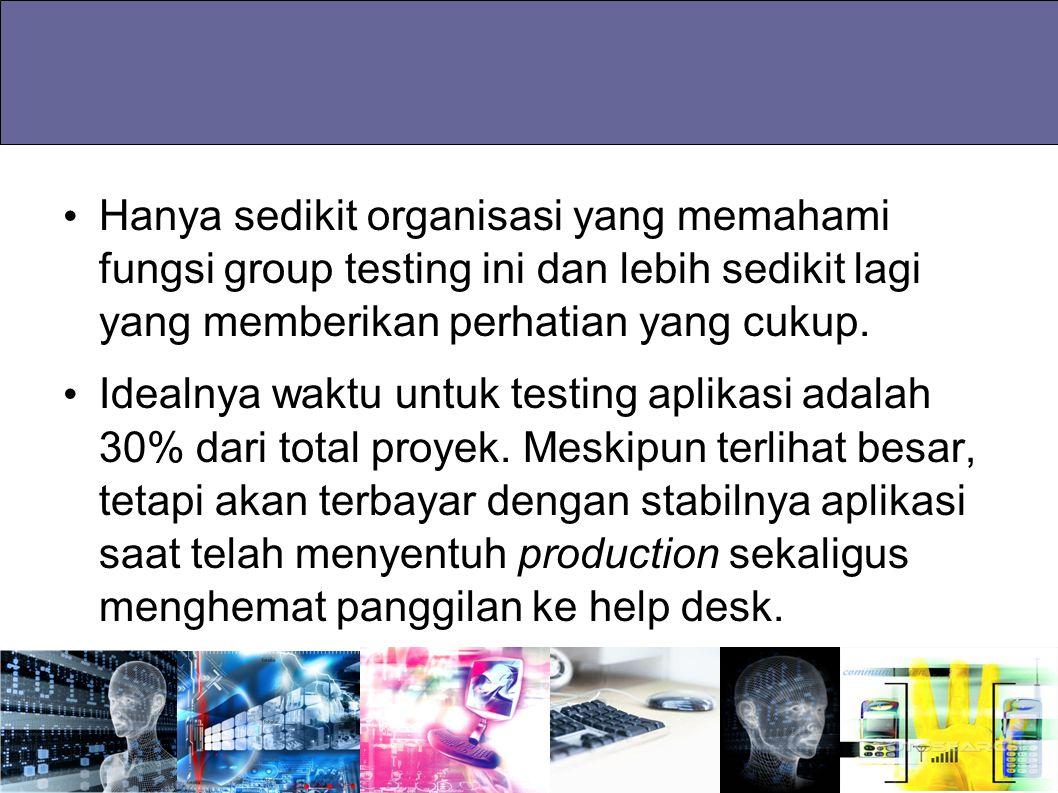 Hanya sedikit organisasi yang memahami fungsi group testing ini dan lebih sedikit lagi yang memberikan perhatian yang cukup. Idealnya waktu untuk test