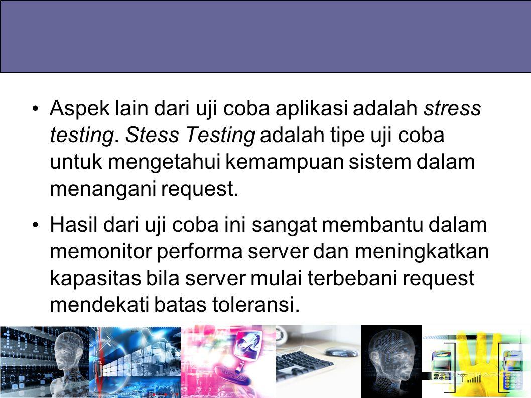 Aspek lain dari uji coba aplikasi adalah stress testing. Stess Testing adalah tipe uji coba untuk mengetahui kemampuan sistem dalam menangani request.