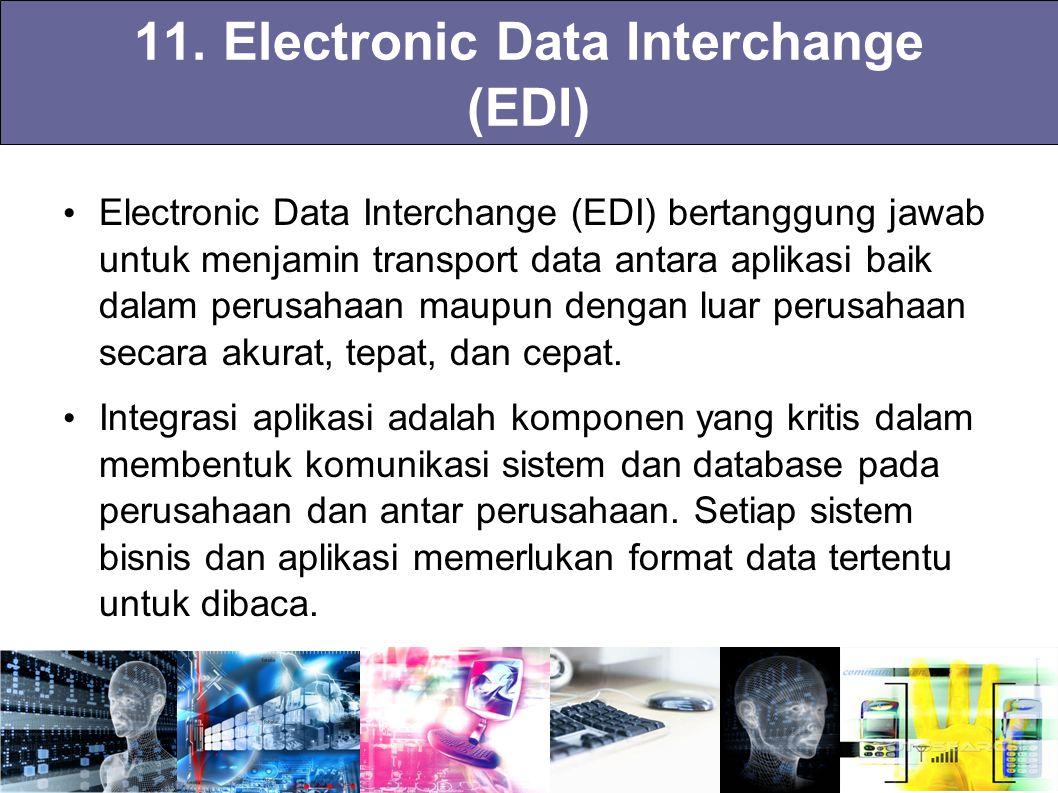 11. Electronic Data Interchange (EDI) Electronic Data Interchange (EDI) bertanggung jawab untuk menjamin transport data antara aplikasi baik dalam per