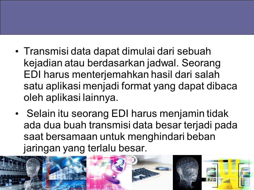 Transmisi data dapat dimulai dari sebuah kejadian atau berdasarkan jadwal. Seorang EDI harus menterjemahkan hasil dari salah satu aplikasi menjadi for