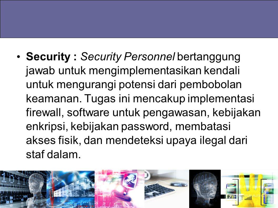 Security : Security Personnel bertanggung jawab untuk mengimplementasikan kendali untuk mengurangi potensi dari pembobolan keamanan. Tugas ini mencaku