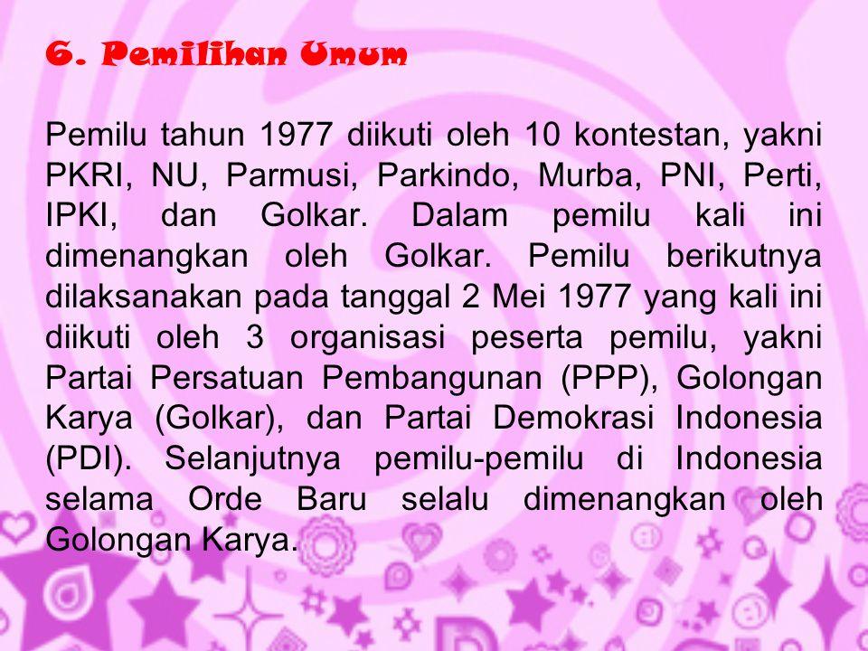6. Pemilihan Umum Pemilu tahun 1977 diikuti oleh 10 kontestan, yakni PKRI, NU, Parmusi, Parkindo, Murba, PNI, Perti, IPKI, dan Golkar. Dalam pemilu ka