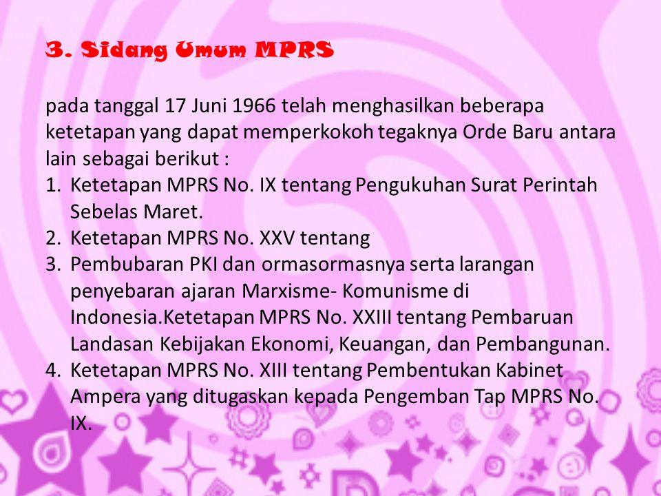 3. Sidang Umum MPRS pada tanggal 17 Juni 1966 telah menghasilkan beberapa ketetapan yang dapat memperkokoh tegaknya Orde Baru antara lain sebagai beri