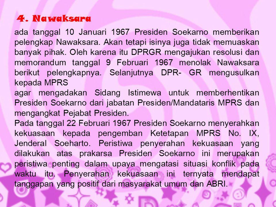 4. Nawaksara ada tanggal 10 Januari 1967 Presiden Soekarno memberikan pelengkap Nawaksara. Akan tetapi isinya juga tidak memuaskan banyak pihak. Oleh